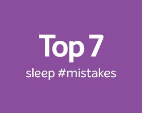 Top 7 sleep mistakes